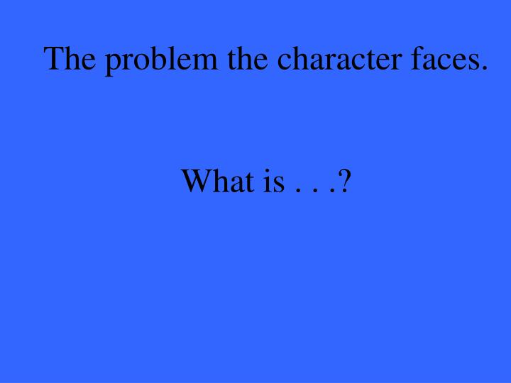 The problem the character faces.