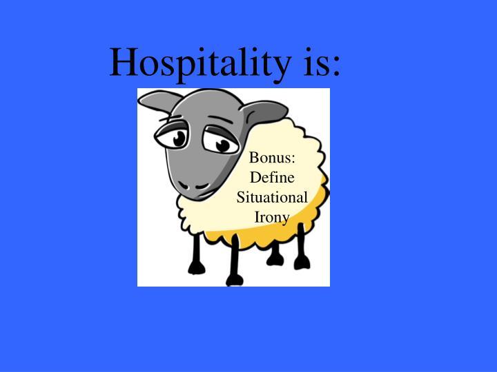 Hospitality is: