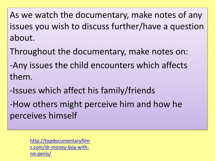As we watch the documentary, make notes of any issues you wish to discuss further/have a question about.