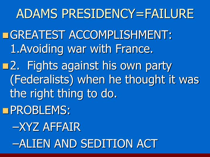 ADAMS PRESIDENCY=FAILURE