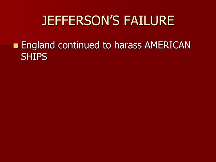JEFFERSON'S FAILURE