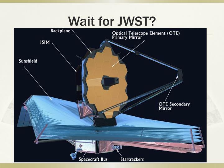 Wait for JWST?