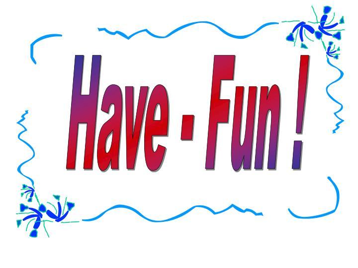 Have - Fun !