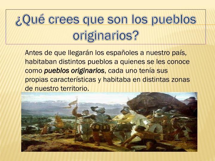 ¿Qué crees que son los pueblos originarios?