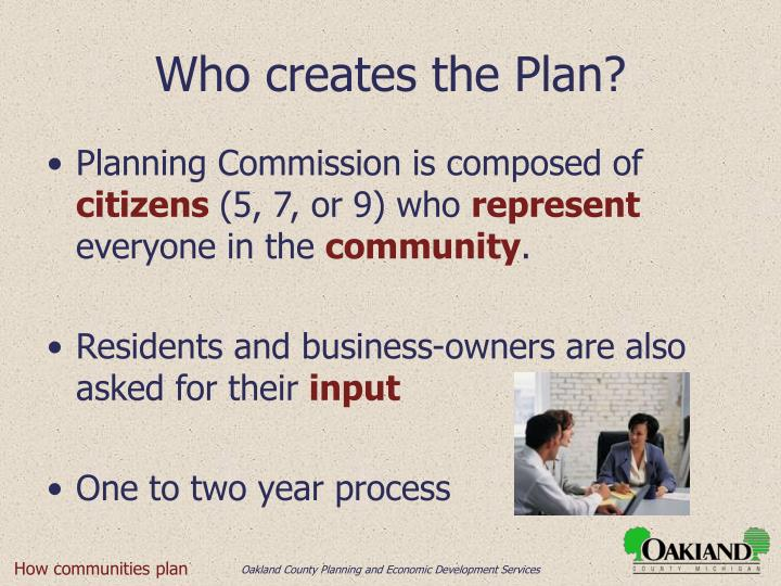 Who creates the Plan?