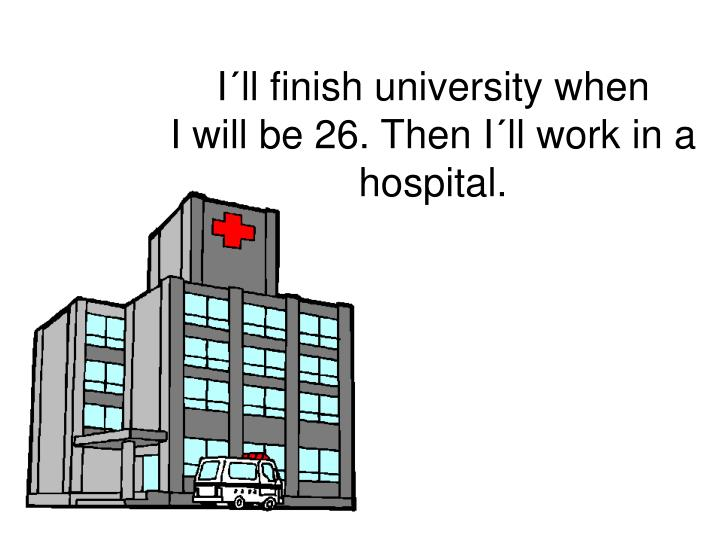 I´ll finish university when
