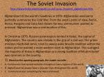 the soviet invasion http www historylearningsite co uk russia invasion afghanistan htm