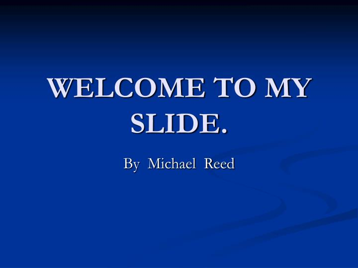 Welcome to my slide