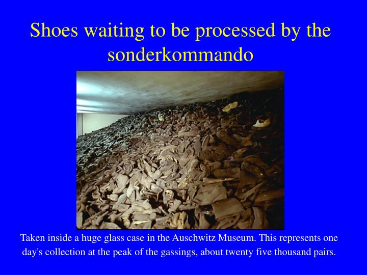 Shoes waiting to be processed by the sonderkommando