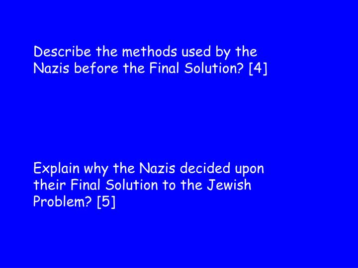 Describe the methods used by the Nazis before the Final Solution? [4]