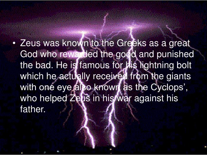 Zeus was known to the Greeks as a great God who rewarded the good and punished the bad. He is famous...