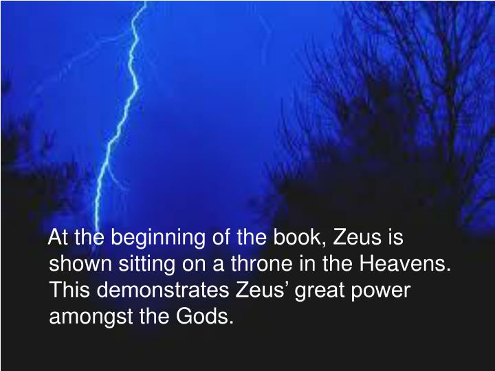 At the beginning of the book, Zeus is shown sitting on a throne in the Heavens. This demonstrates Zeus' great power amongst the Gods.