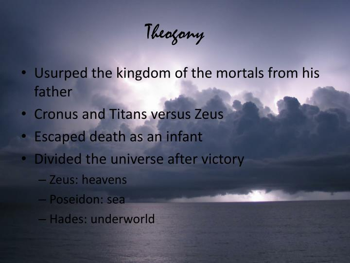 theogony Theogony means birth of the gods this thousand-line poem comes from the end of the 8th century bce most generally it is a hymn to zeus, king of gods and men, but it encompasses the origin of the world (cosmogony) and of the other gods.