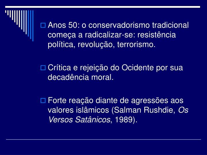 Anos 50: o conservadorismo tradicional começa a radicalizar-se: resistência política, revolução, terrorismo.