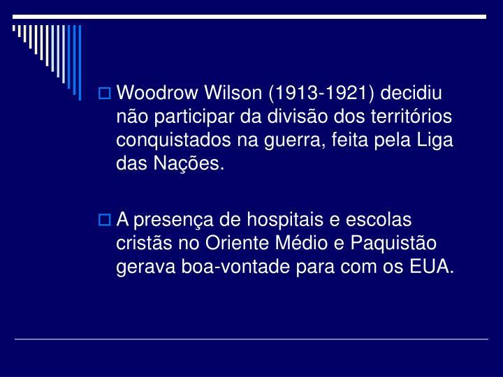 Woodrow Wilson (1913-1921) decidiu não participar da divisão dos territórios conquistados na guerra, feita pela Liga das Nações.