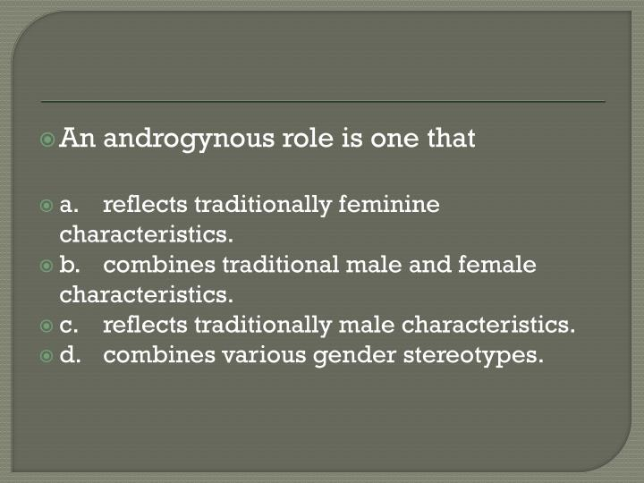 An androgynous role is one that