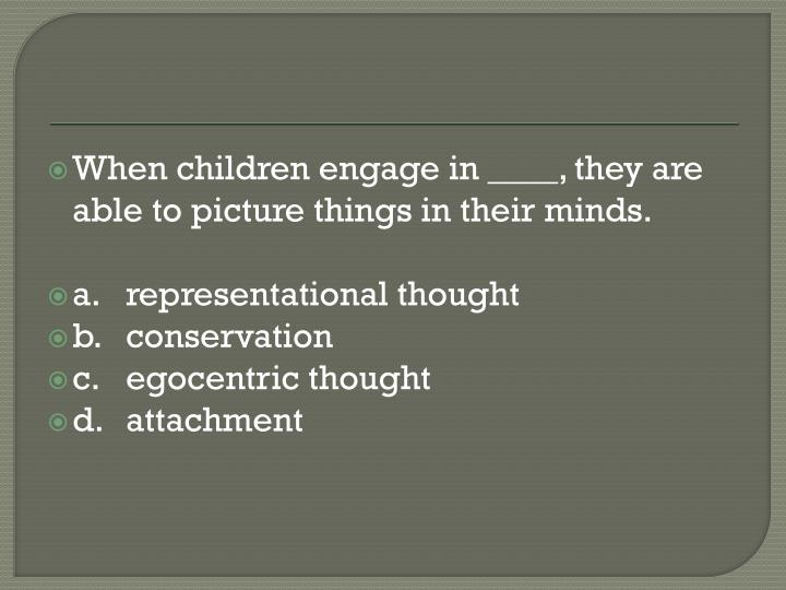 When children engage in ____, they are able to picture things in their minds.