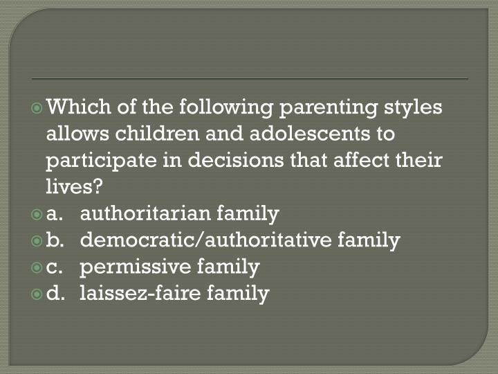 Which of the following parenting styles allows children and adolescents to participate in decisions that affect their lives?
