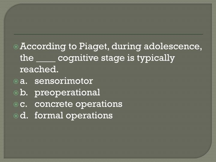 According to Piaget, during adolescence, the ____ cognitive stage is typically reached.