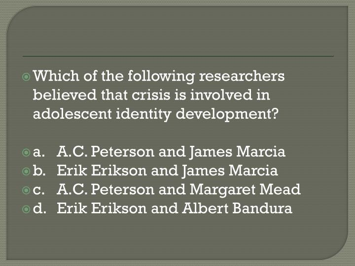 Which of the following researchers believed that crisis is involved in adolescent identity development?