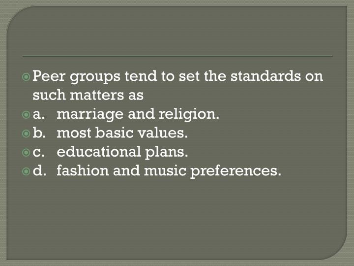 Peer groups tend to set the standards on such matters as