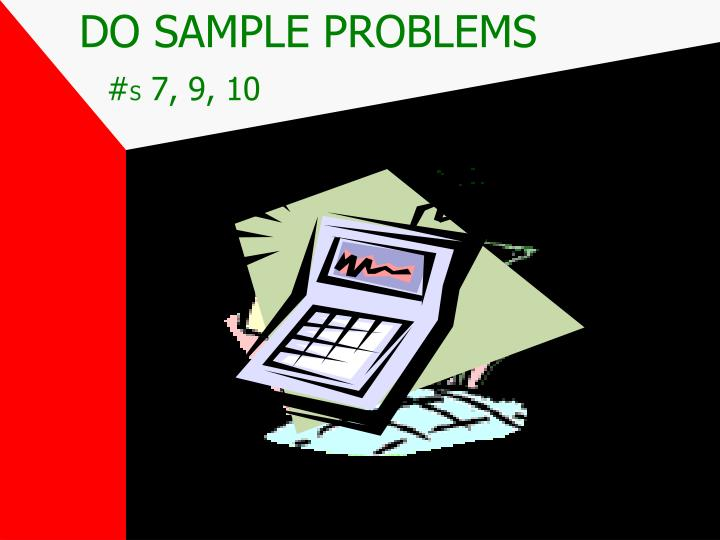 DO SAMPLE PROBLEMS
