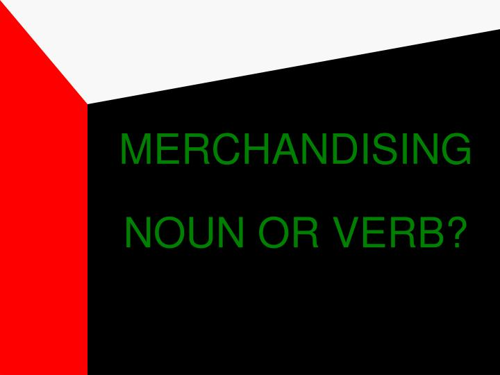 Merchandising noun or verb