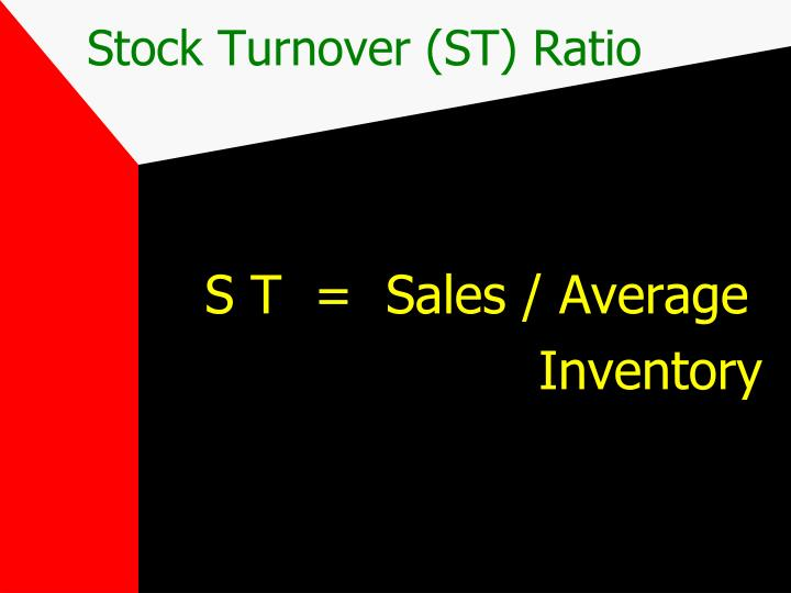 Stock Turnover (ST) Ratio