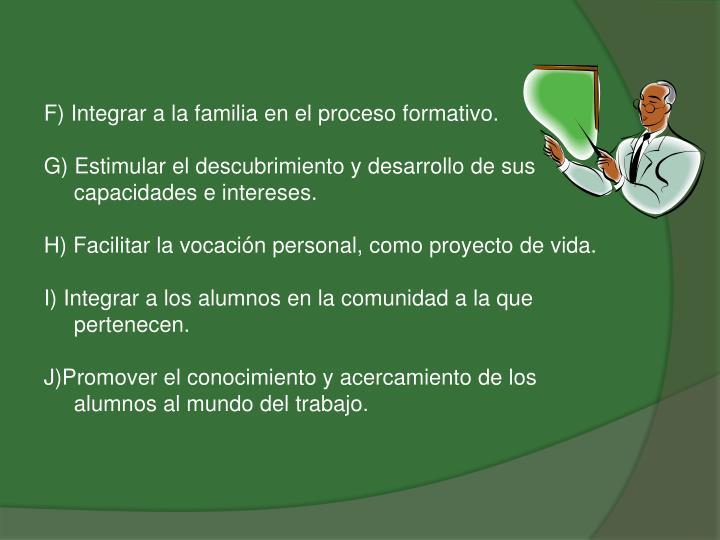 F) Integrar a la familia en el proceso formativo.