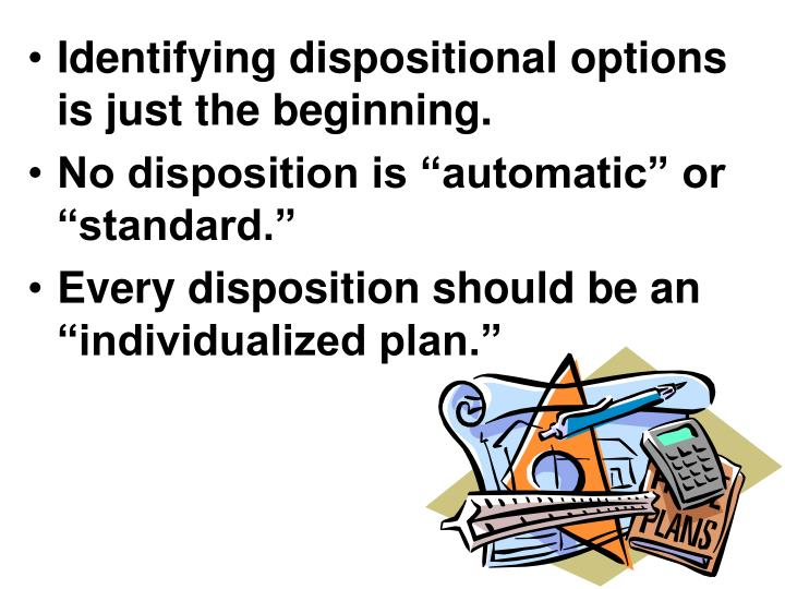 Identifying dispositional options is just the beginning.