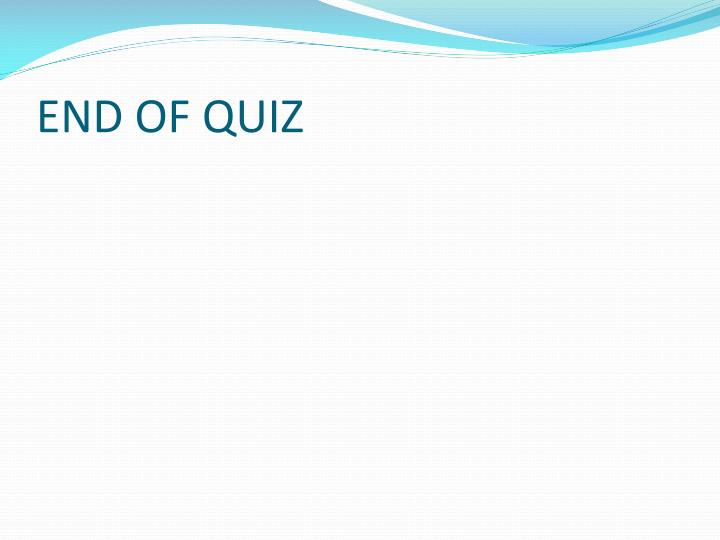 END OF QUIZ