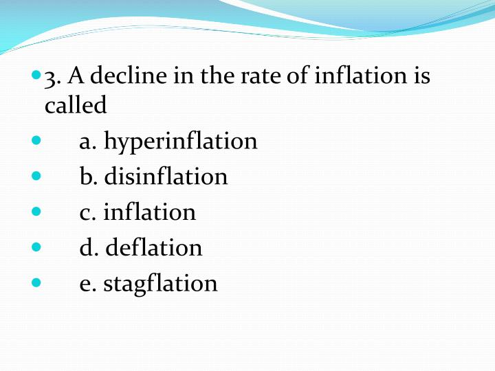 3. A decline in the rate of inflation is called