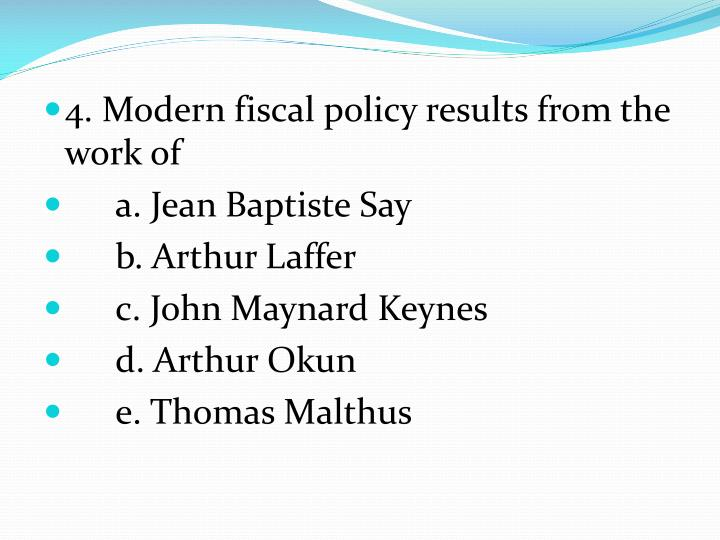 4. Modern fiscal policy results from the work of