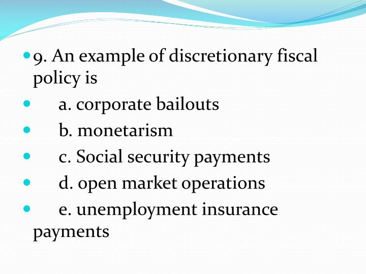 9. An example of discretionary fiscal policy is