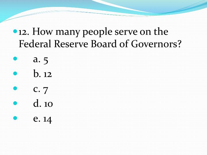 12. How many people serve on the Federal Reserve Board of Governors?