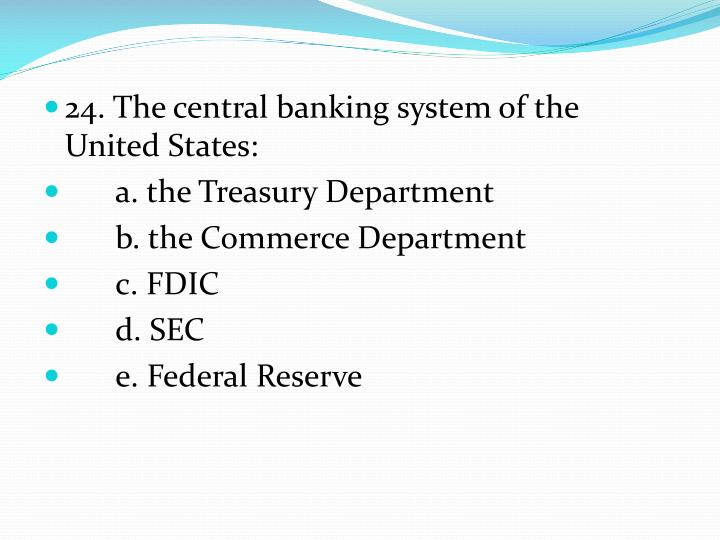 24. The central banking system of the United States: