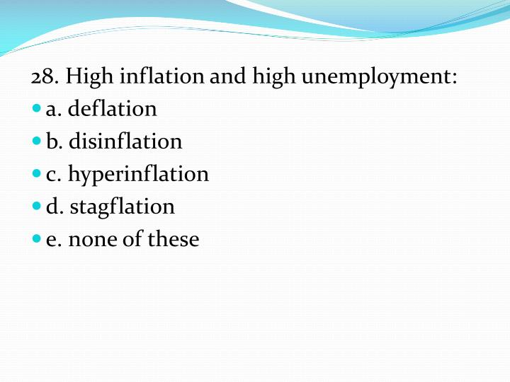 28. High inflation and high unemployment: