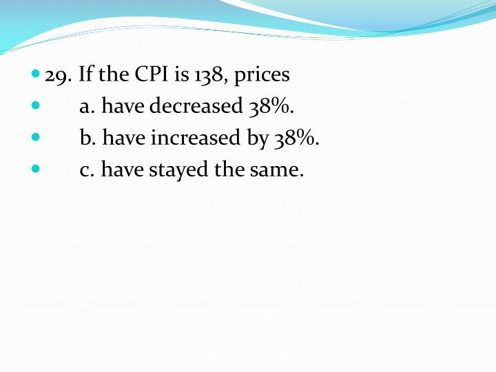 29. If the CPI is 138, prices