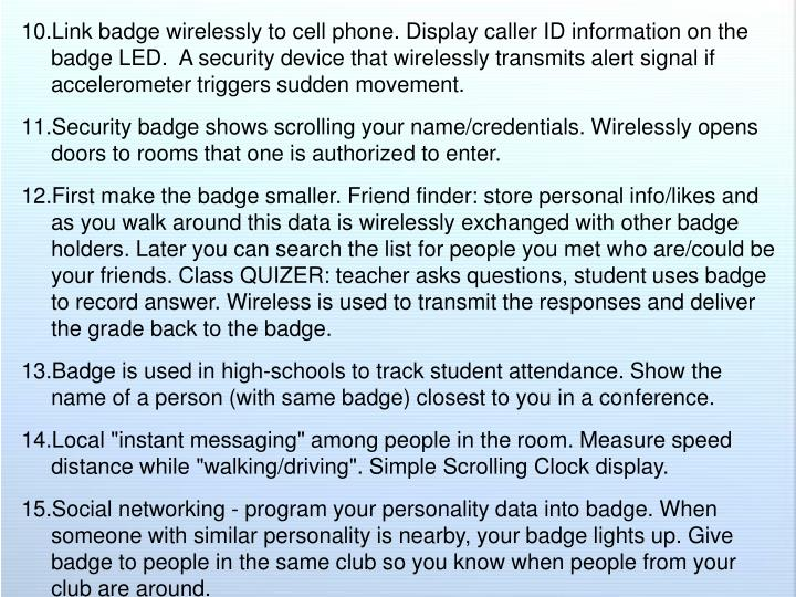 Link badge wirelessly to cell phone. Display caller ID information on the badge LED.  A security device that wirelessly transmits alert signal if accelerometer triggers sudden movement.
