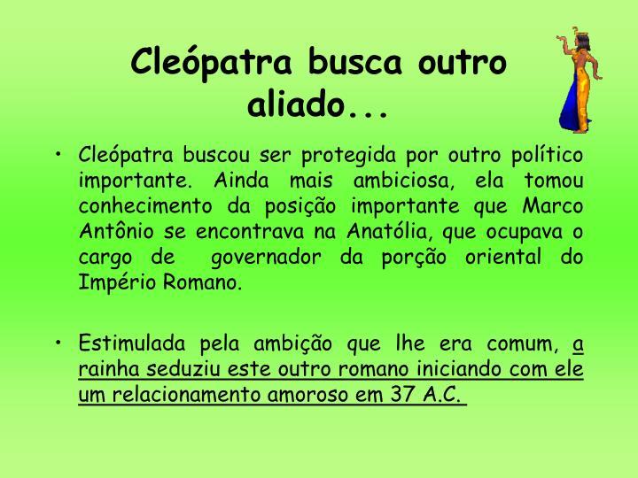 Cleópatra busca outro aliado...