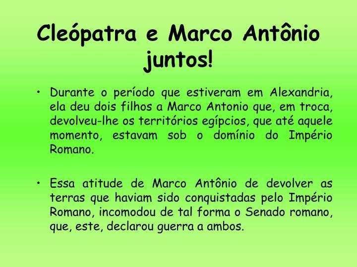Cleópatra e Marco Antônio juntos!