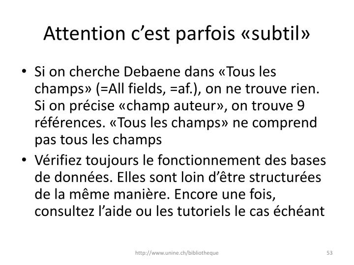 Attention c'est parfois «subtil»