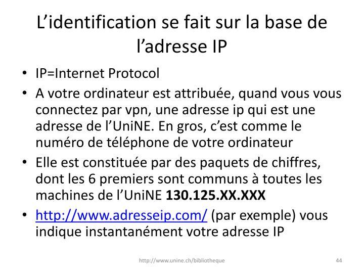 L'identification se fait sur la base de l'adresse IP