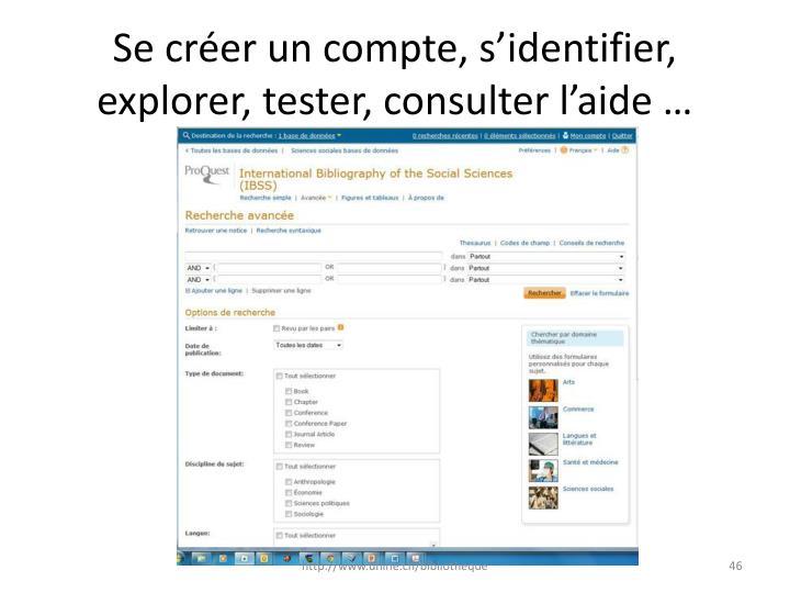 Se créer un compte, s'identifier, explorer, tester, consulter l'aide …