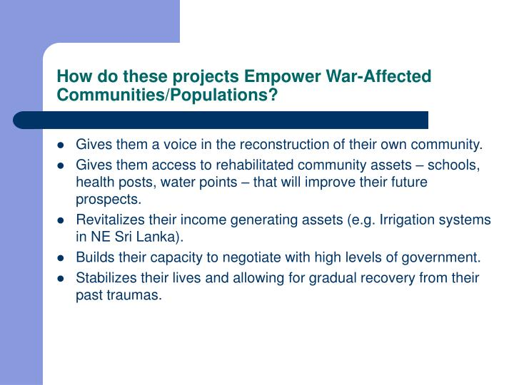 How do these projects Empower War-Affected Communities/Populations?