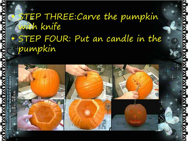 STEP THREE:Carve the pumpkin with knife