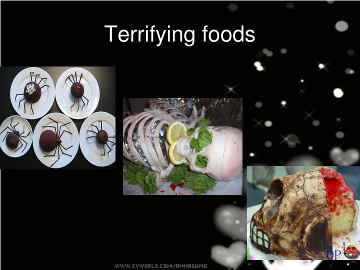 Terrifying foods