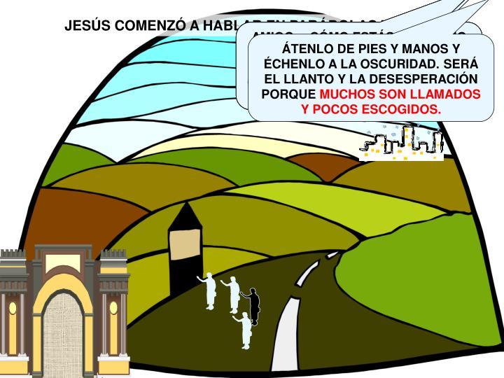 JESÚS COMENZÓ A HABLAR EN PARÁBOLAS Y DIJO: