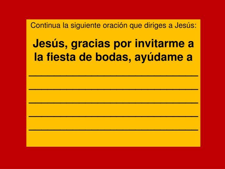 Continua la siguiente oración que diriges a Jesús: