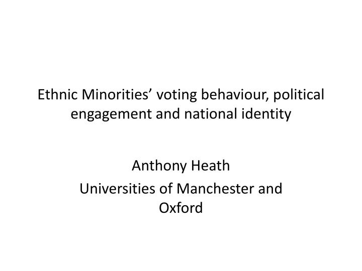 Ethnic minorities voting behaviour political engagement and national identity